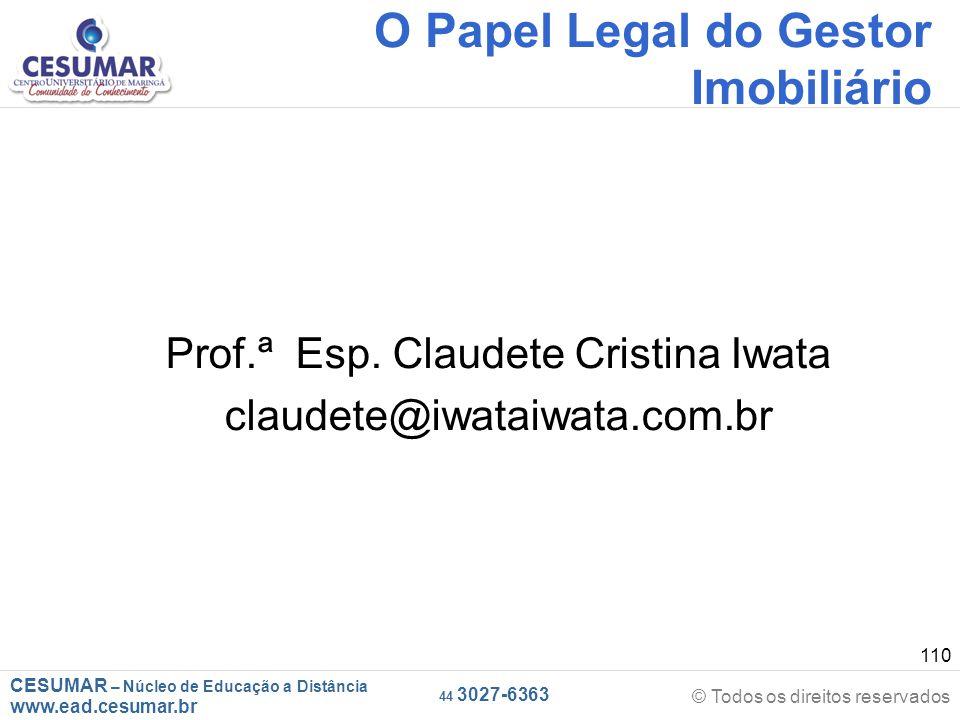 CESUMAR – Núcleo de Educação a Distância www.ead.cesumar.br © Todos os direitos reservados 44 3027-6363 110 O Papel Legal do Gestor Imobiliário Prof.ª