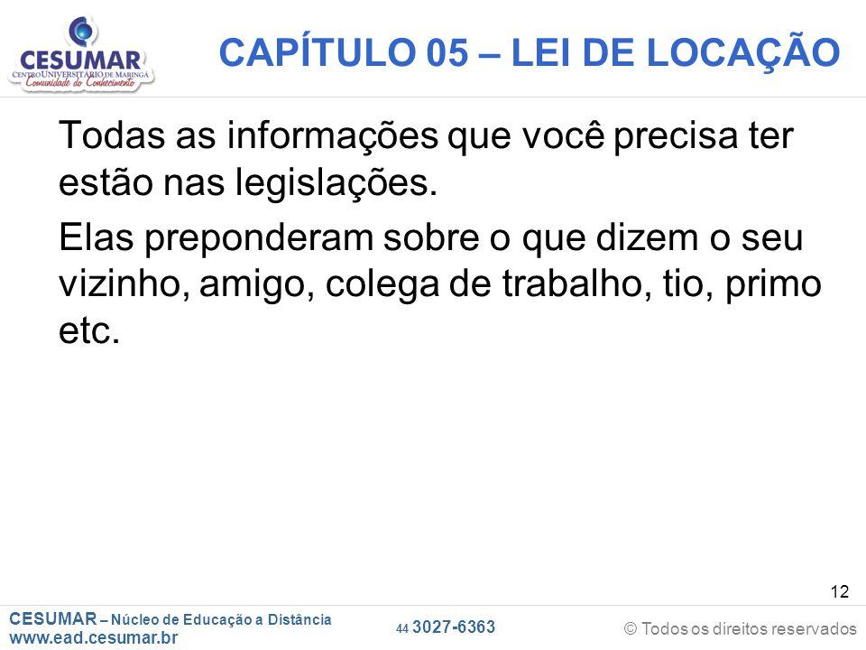 CESUMAR – Núcleo de Educação a Distância www.ead.cesumar.br © Todos os direitos reservados 44 3027-6363 12 CAPÍTULO 05 – LEI DE LOCAÇÃO Todas as infor