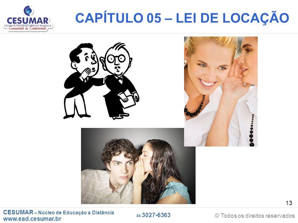 CESUMAR – Núcleo de Educação a Distância www.ead.cesumar.br © Todos os direitos reservados 44 3027-6363 13 CAPÍTULO 05 – LEI DE LOCAÇÃO