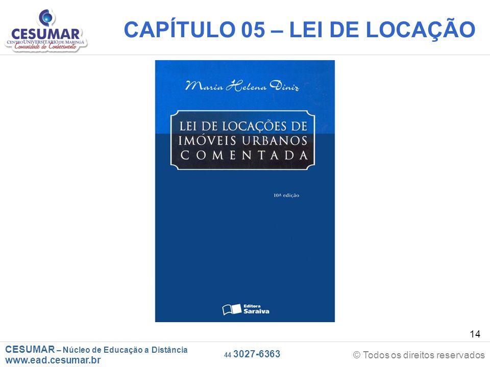 CESUMAR – Núcleo de Educação a Distância www.ead.cesumar.br © Todos os direitos reservados 44 3027-6363 14 CAPÍTULO 05 – LEI DE LOCAÇÃO