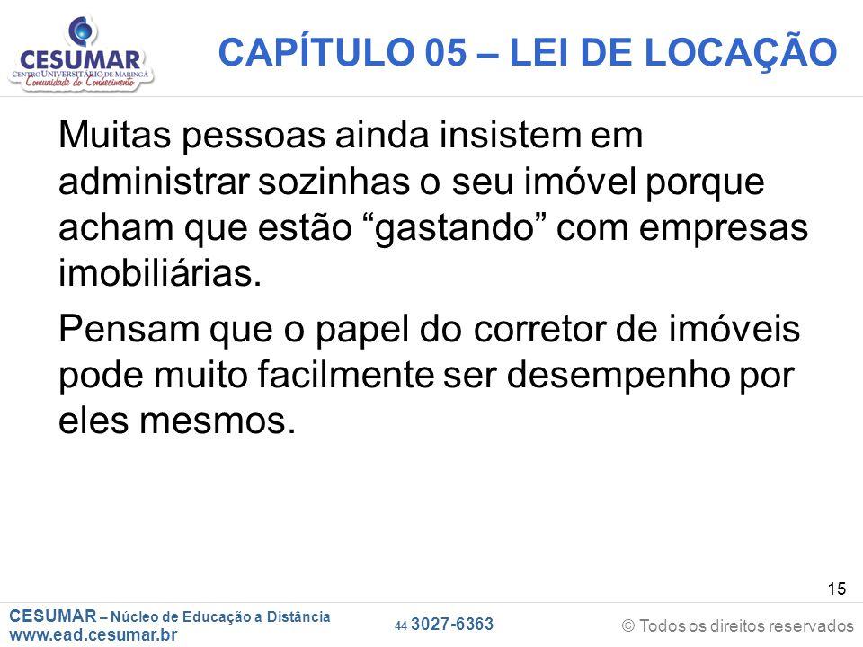 CESUMAR – Núcleo de Educação a Distância www.ead.cesumar.br © Todos os direitos reservados 44 3027-6363 15 CAPÍTULO 05 – LEI DE LOCAÇÃO Muitas pessoas