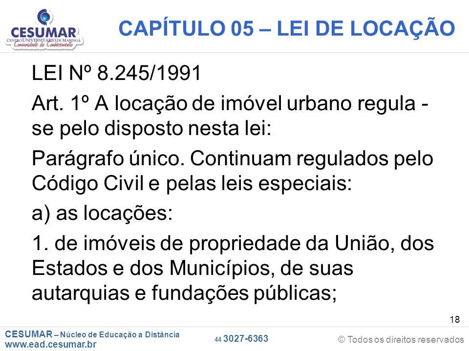 CESUMAR – Núcleo de Educação a Distância www.ead.cesumar.br © Todos os direitos reservados 44 3027-6363 18 CAPÍTULO 05 – LEI DE LOCAÇÃO LEI Nº 8.245/1