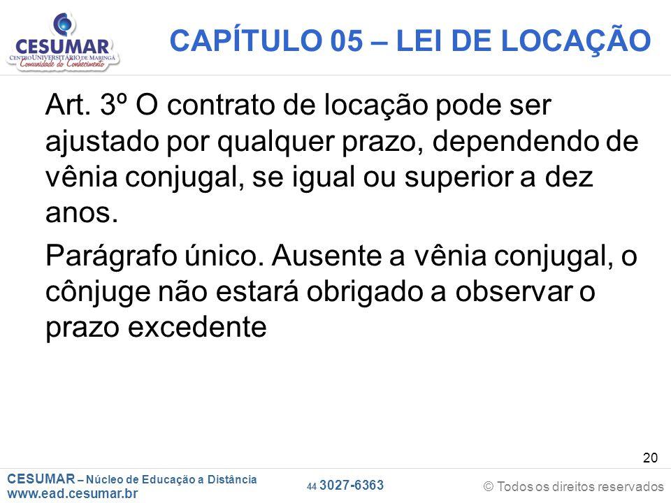 CESUMAR – Núcleo de Educação a Distância www.ead.cesumar.br © Todos os direitos reservados 44 3027-6363 20 CAPÍTULO 05 – LEI DE LOCAÇÃO Art. 3º O cont
