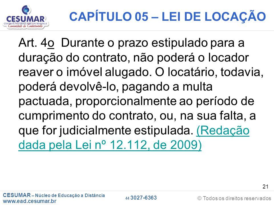 CESUMAR – Núcleo de Educação a Distância www.ead.cesumar.br © Todos os direitos reservados 44 3027-6363 21 CAPÍTULO 05 – LEI DE LOCAÇÃO Art. 4o Durant