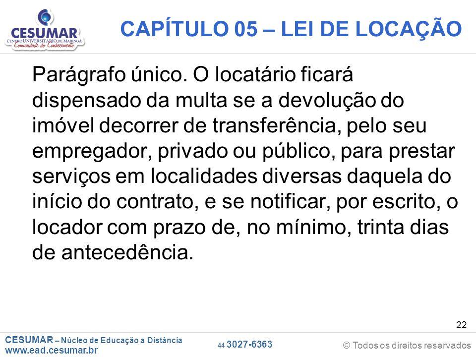 CESUMAR – Núcleo de Educação a Distância www.ead.cesumar.br © Todos os direitos reservados 44 3027-6363 22 CAPÍTULO 05 – LEI DE LOCAÇÃO Parágrafo únic