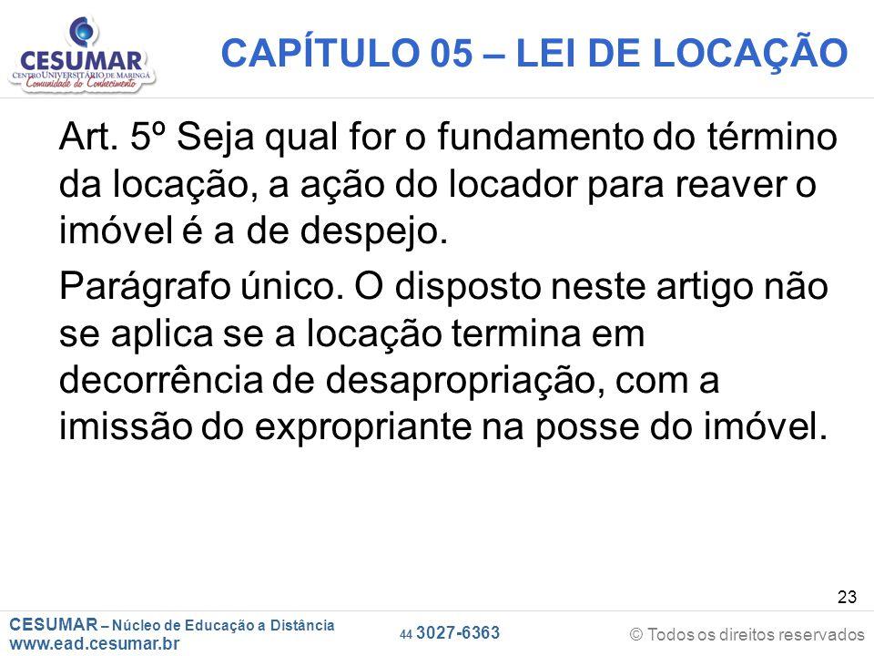 CESUMAR – Núcleo de Educação a Distância www.ead.cesumar.br © Todos os direitos reservados 44 3027-6363 23 CAPÍTULO 05 – LEI DE LOCAÇÃO Art. 5º Seja q