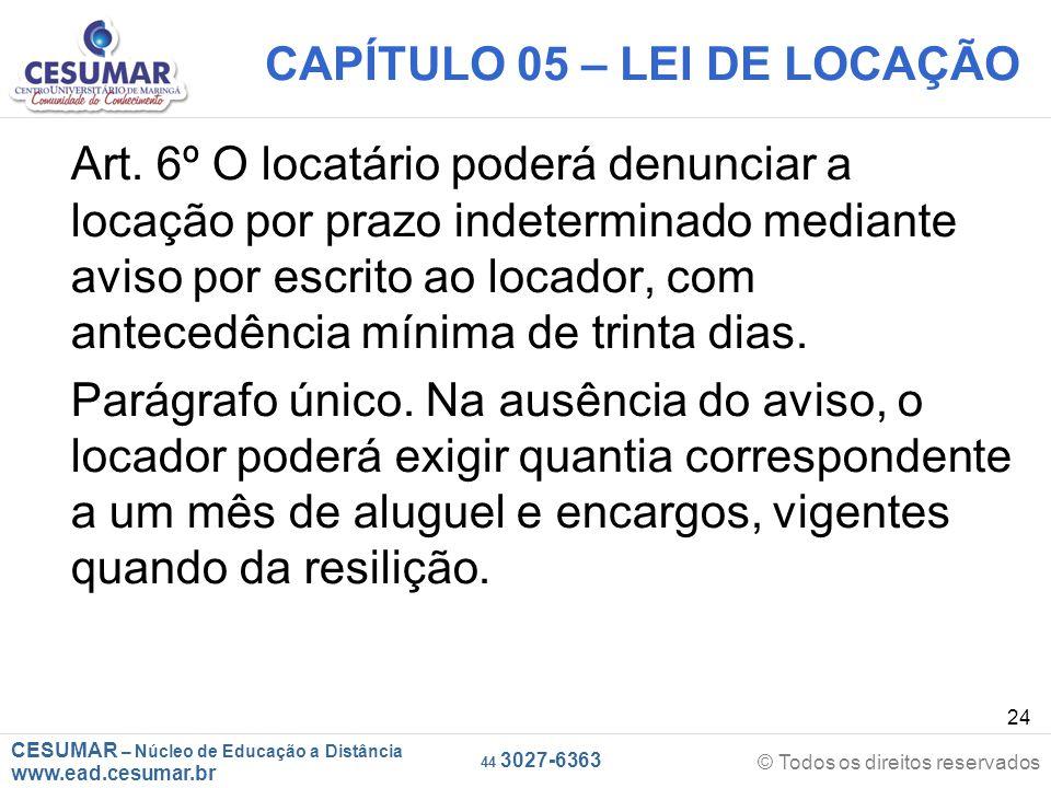 CESUMAR – Núcleo de Educação a Distância www.ead.cesumar.br © Todos os direitos reservados 44 3027-6363 24 CAPÍTULO 05 – LEI DE LOCAÇÃO Art. 6º O loca