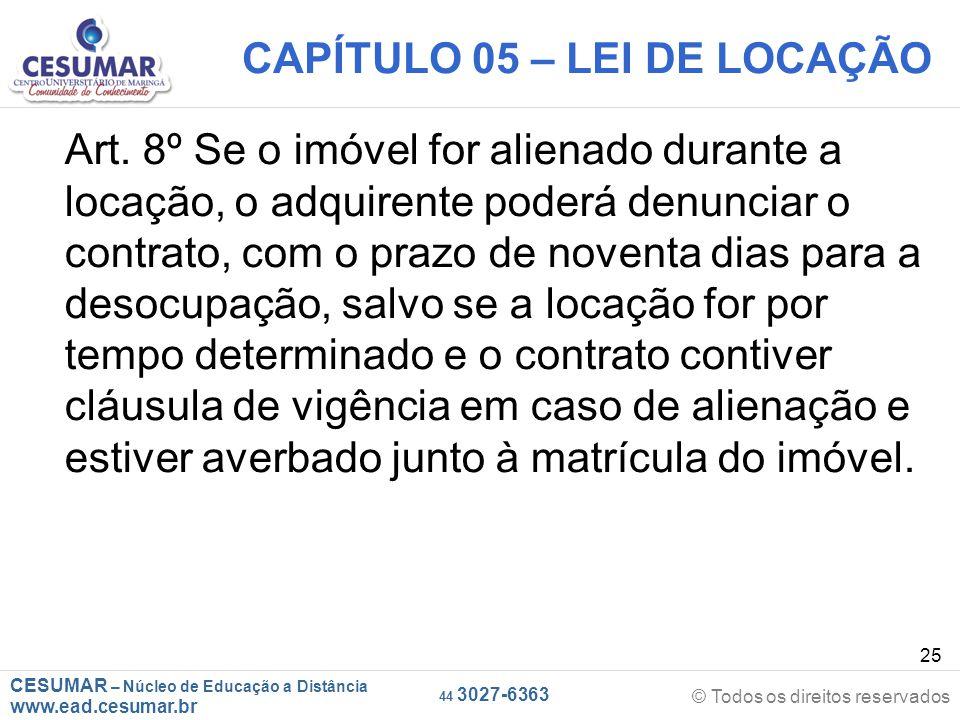 CESUMAR – Núcleo de Educação a Distância www.ead.cesumar.br © Todos os direitos reservados 44 3027-6363 25 CAPÍTULO 05 – LEI DE LOCAÇÃO Art. 8º Se o i