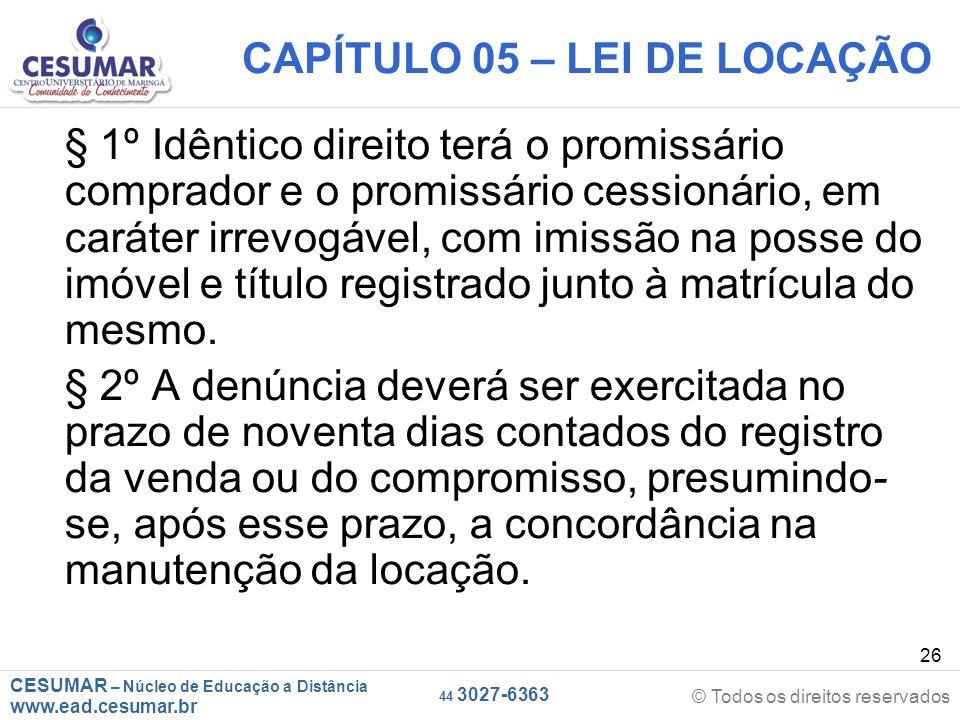 CESUMAR – Núcleo de Educação a Distância www.ead.cesumar.br © Todos os direitos reservados 44 3027-6363 26 CAPÍTULO 05 – LEI DE LOCAÇÃO § 1º Idêntico