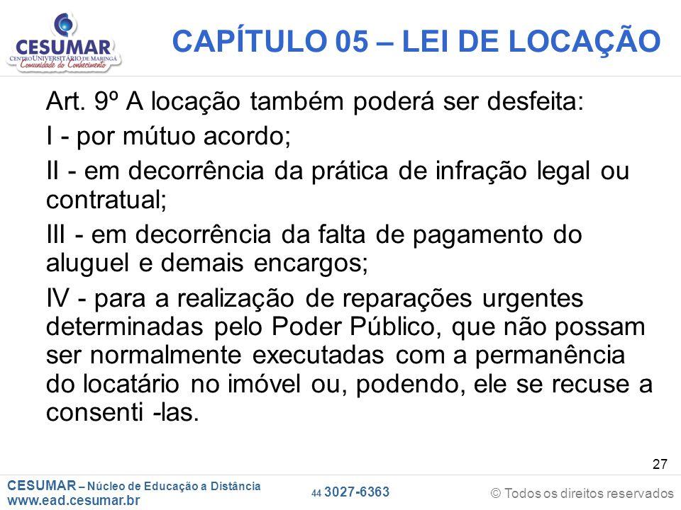 CESUMAR – Núcleo de Educação a Distância www.ead.cesumar.br © Todos os direitos reservados 44 3027-6363 27 CAPÍTULO 05 – LEI DE LOCAÇÃO Art. 9º A loca