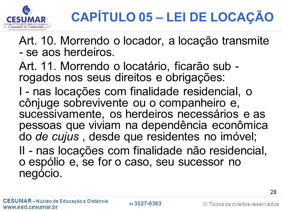 CESUMAR – Núcleo de Educação a Distância www.ead.cesumar.br © Todos os direitos reservados 44 3027-6363 28 CAPÍTULO 05 – LEI DE LOCAÇÃO Art. 10. Morre
