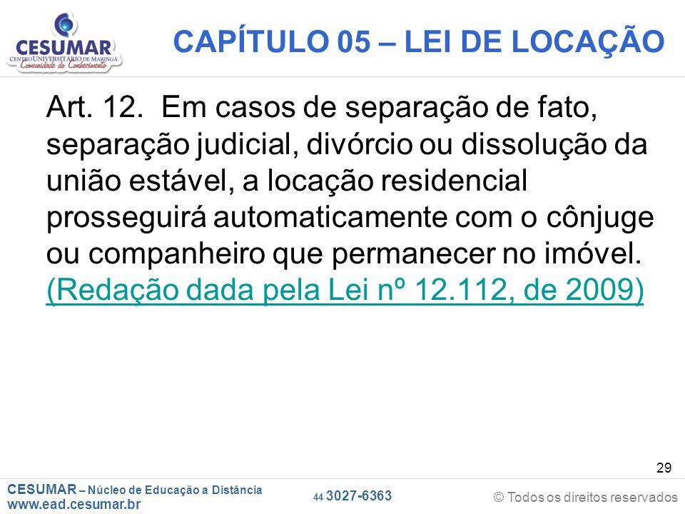 CESUMAR – Núcleo de Educação a Distância www.ead.cesumar.br © Todos os direitos reservados 44 3027-6363 29 CAPÍTULO 05 – LEI DE LOCAÇÃO Art. 12. Em ca