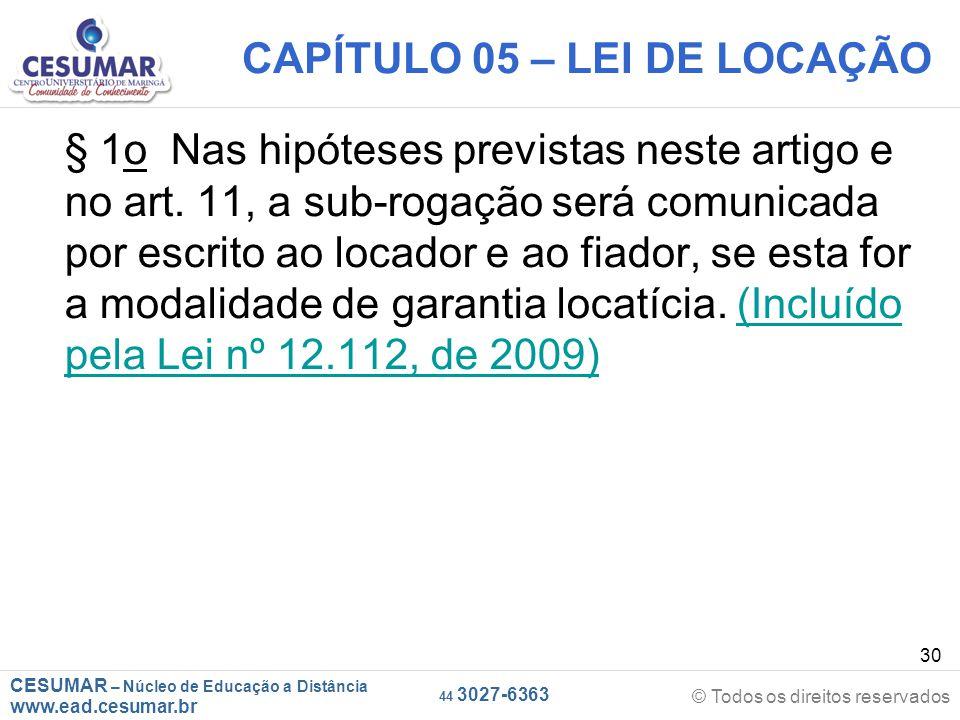 CESUMAR – Núcleo de Educação a Distância www.ead.cesumar.br © Todos os direitos reservados 44 3027-6363 30 CAPÍTULO 05 – LEI DE LOCAÇÃO § 1o Nas hipót