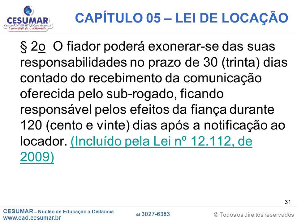 CESUMAR – Núcleo de Educação a Distância www.ead.cesumar.br © Todos os direitos reservados 44 3027-6363 31 CAPÍTULO 05 – LEI DE LOCAÇÃO § 2o O fiador