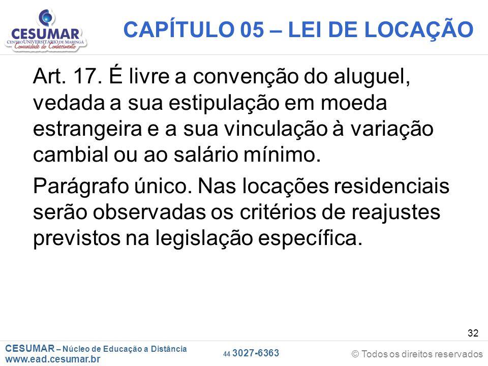 CESUMAR – Núcleo de Educação a Distância www.ead.cesumar.br © Todos os direitos reservados 44 3027-6363 32 CAPÍTULO 05 – LEI DE LOCAÇÃO Art. 17. É liv