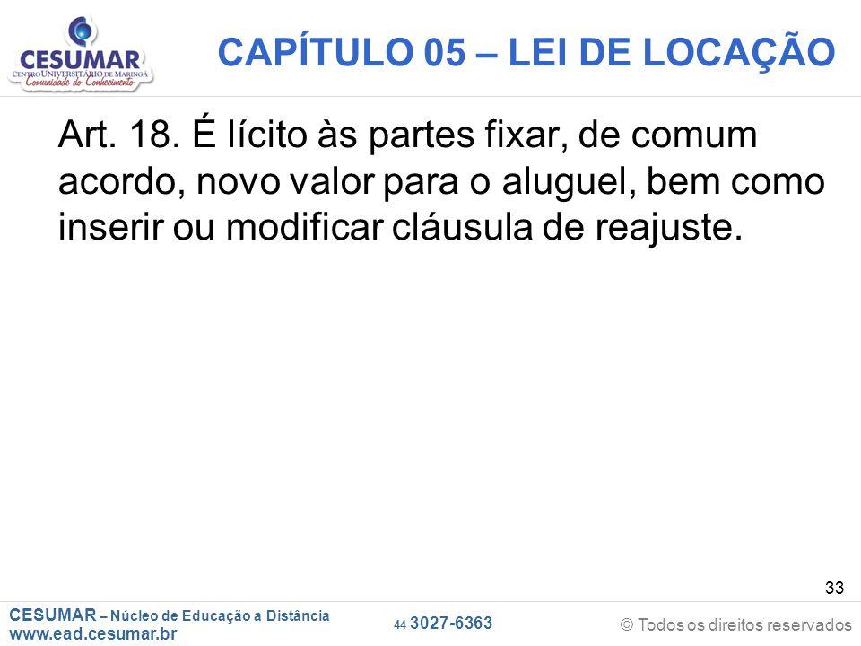 CESUMAR – Núcleo de Educação a Distância www.ead.cesumar.br © Todos os direitos reservados 44 3027-6363 33 CAPÍTULO 05 – LEI DE LOCAÇÃO Art. 18. É líc