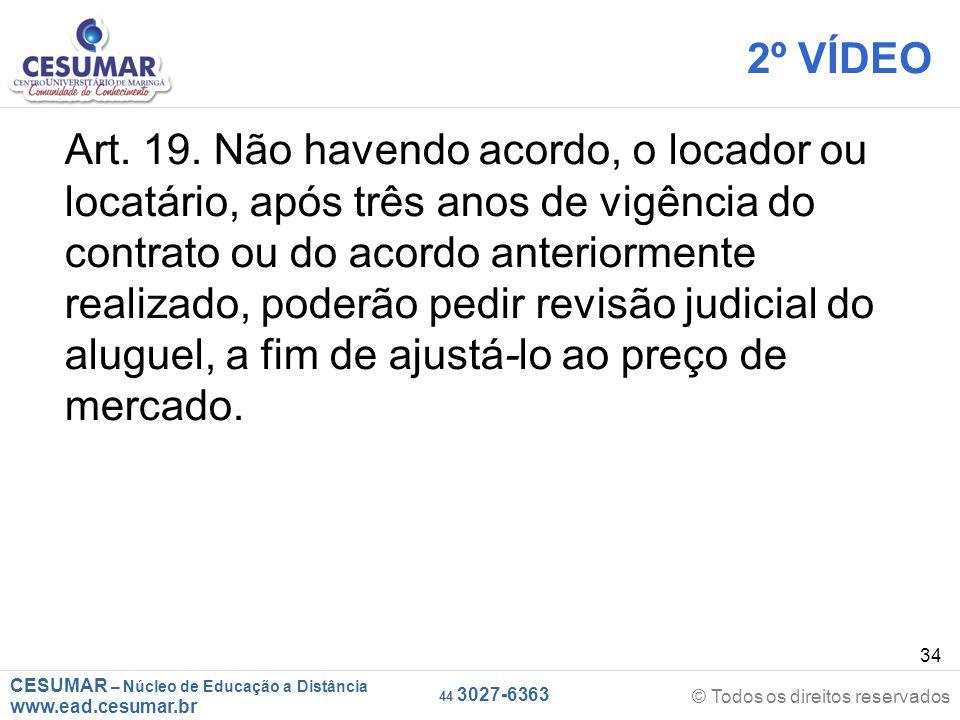 CESUMAR – Núcleo de Educação a Distância www.ead.cesumar.br © Todos os direitos reservados 44 3027-6363 34 2º VÍDEO Art. 19. Não havendo acordo, o loc