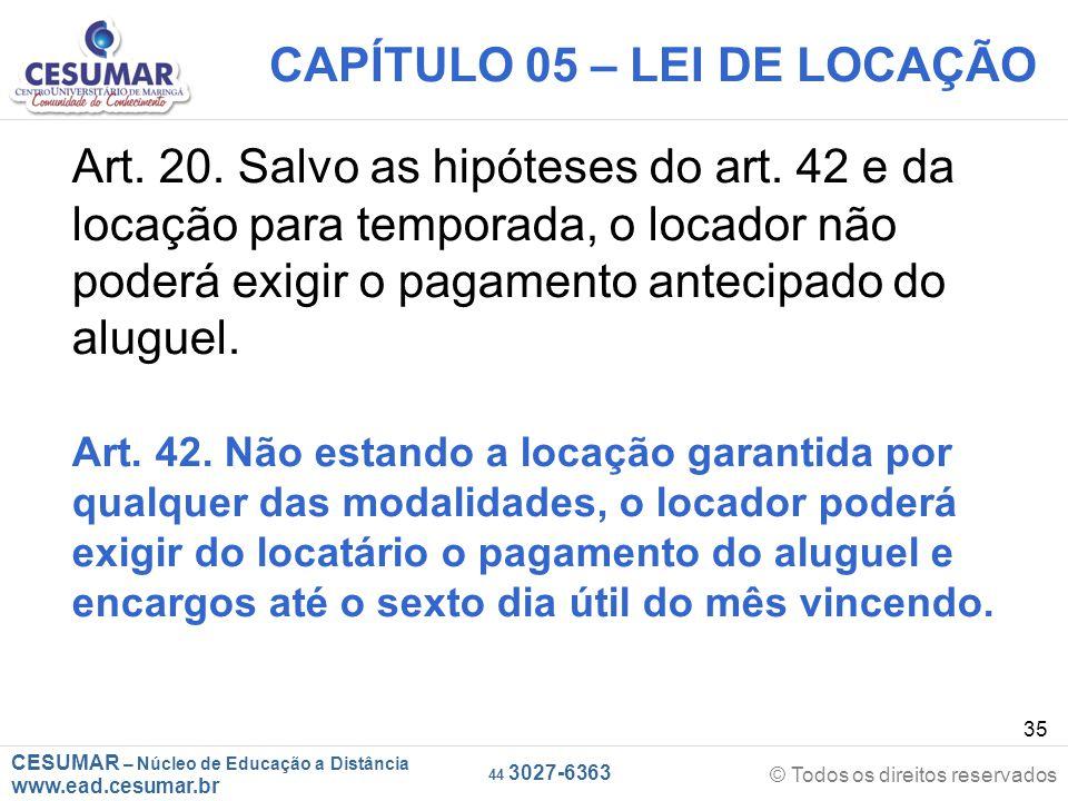 CESUMAR – Núcleo de Educação a Distância www.ead.cesumar.br © Todos os direitos reservados 44 3027-6363 35 CAPÍTULO 05 – LEI DE LOCAÇÃO Art. 20. Salvo