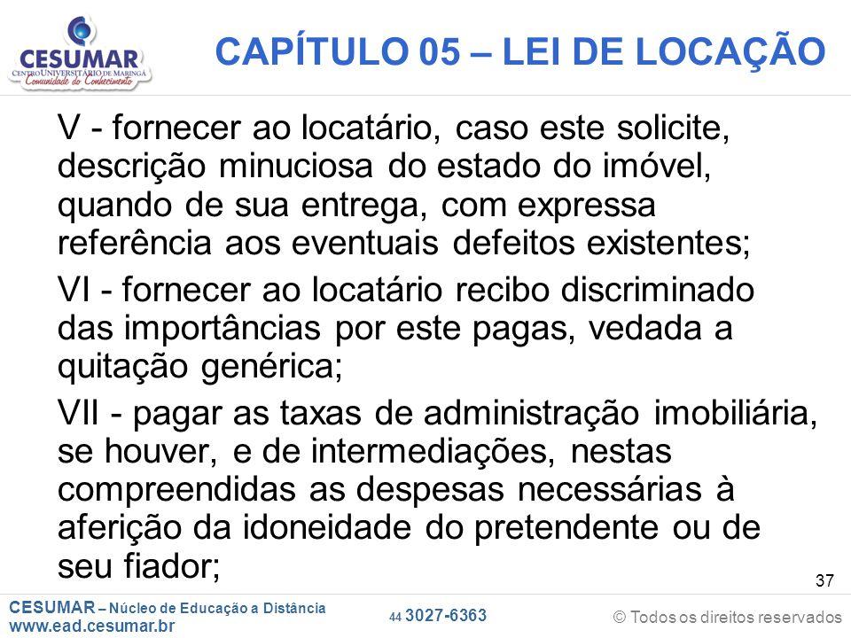 CESUMAR – Núcleo de Educação a Distância www.ead.cesumar.br © Todos os direitos reservados 44 3027-6363 37 CAPÍTULO 05 – LEI DE LOCAÇÃO V - fornecer a