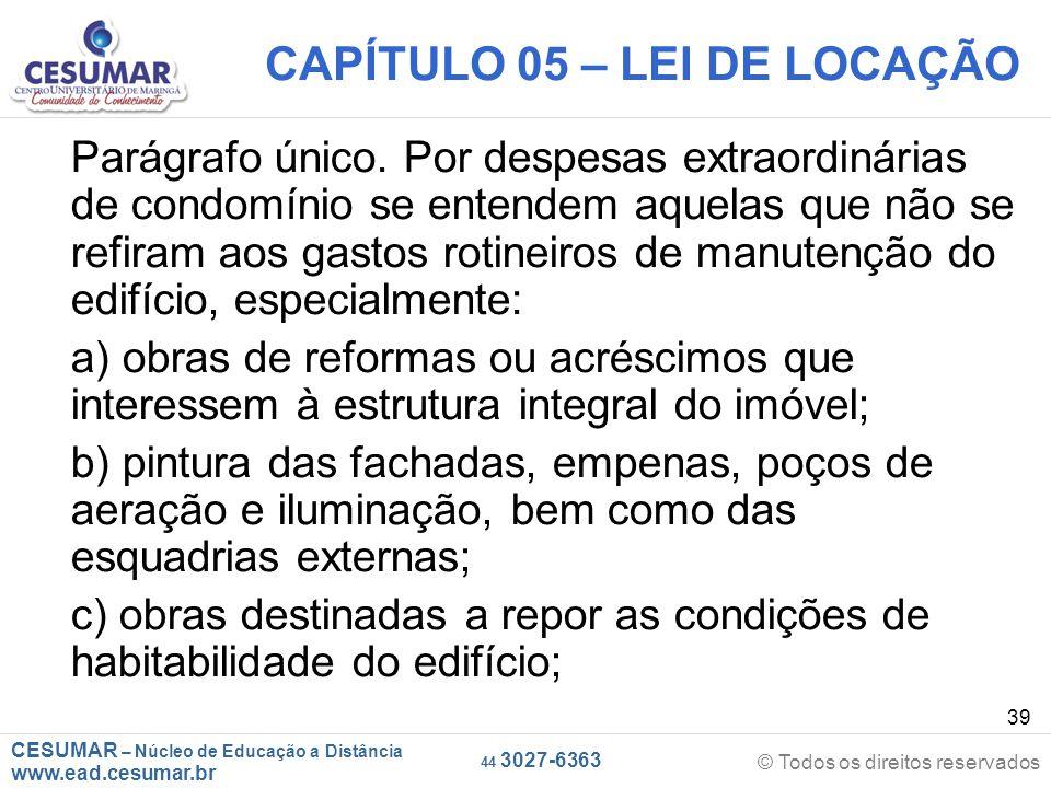 CESUMAR – Núcleo de Educação a Distância www.ead.cesumar.br © Todos os direitos reservados 44 3027-6363 39 CAPÍTULO 05 – LEI DE LOCAÇÃO Parágrafo únic
