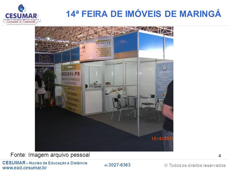 CESUMAR – Núcleo de Educação a Distância www.ead.cesumar.br © Todos os direitos reservados 44 3027-6363 4 14ª FEIRA DE IMÓVEIS DE MARINGÁ Fonte: Image