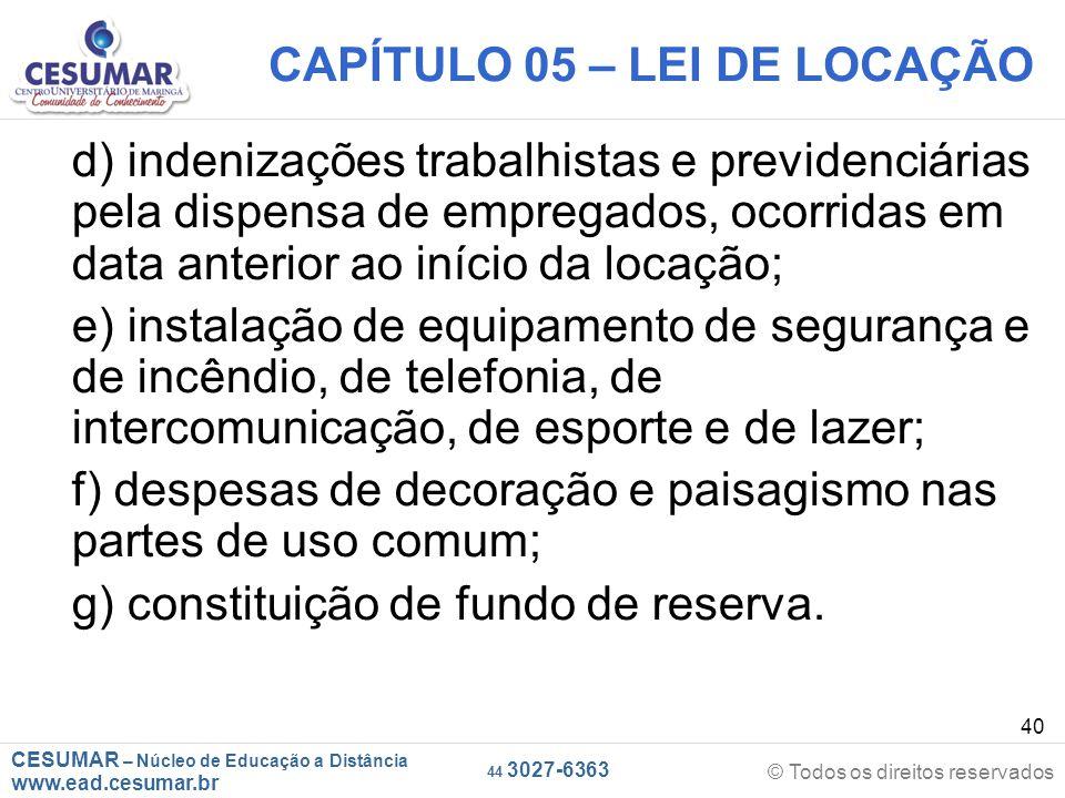 CESUMAR – Núcleo de Educação a Distância www.ead.cesumar.br © Todos os direitos reservados 44 3027-6363 40 CAPÍTULO 05 – LEI DE LOCAÇÃO d) indenizaçõe