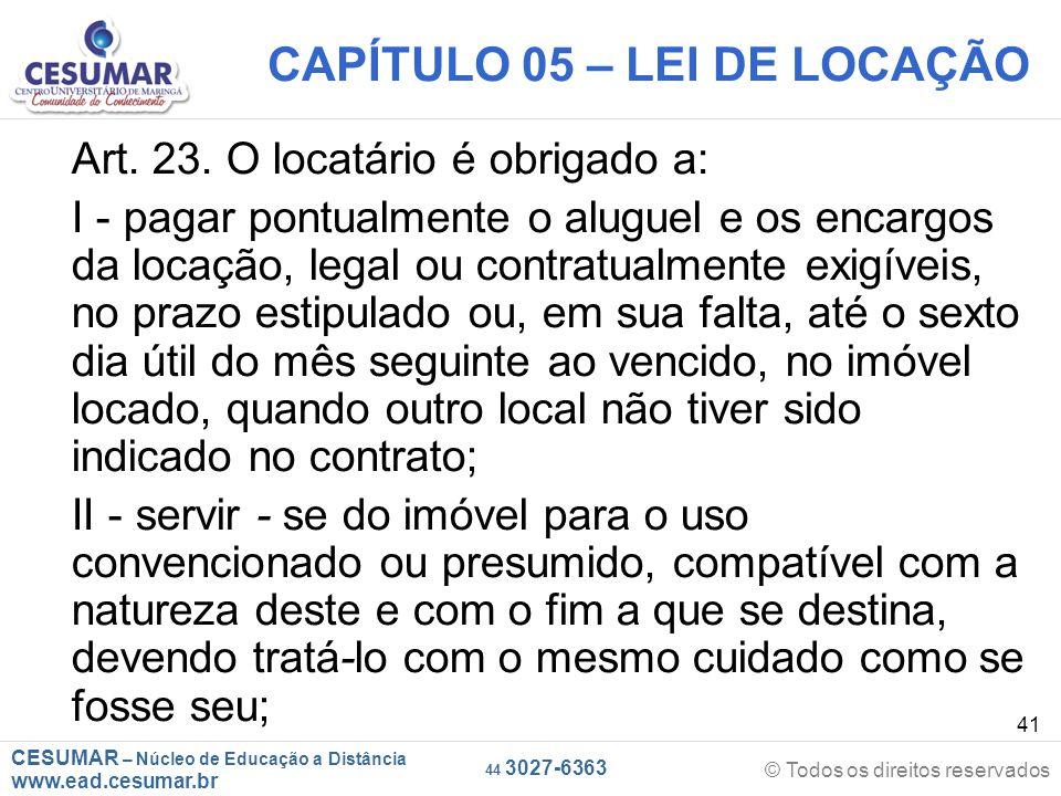 CESUMAR – Núcleo de Educação a Distância www.ead.cesumar.br © Todos os direitos reservados 44 3027-6363 41 CAPÍTULO 05 – LEI DE LOCAÇÃO Art. 23. O loc
