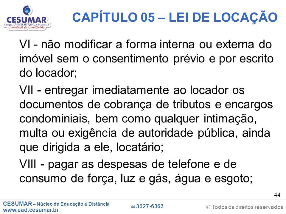 CESUMAR – Núcleo de Educação a Distância www.ead.cesumar.br © Todos os direitos reservados 44 3027-6363 44 CAPÍTULO 05 – LEI DE LOCAÇÃO VI - não modif