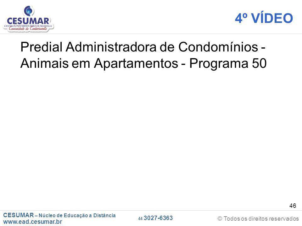 CESUMAR – Núcleo de Educação a Distância www.ead.cesumar.br © Todos os direitos reservados 44 3027-6363 46 4º VÍDEO Predial Administradora de Condomín