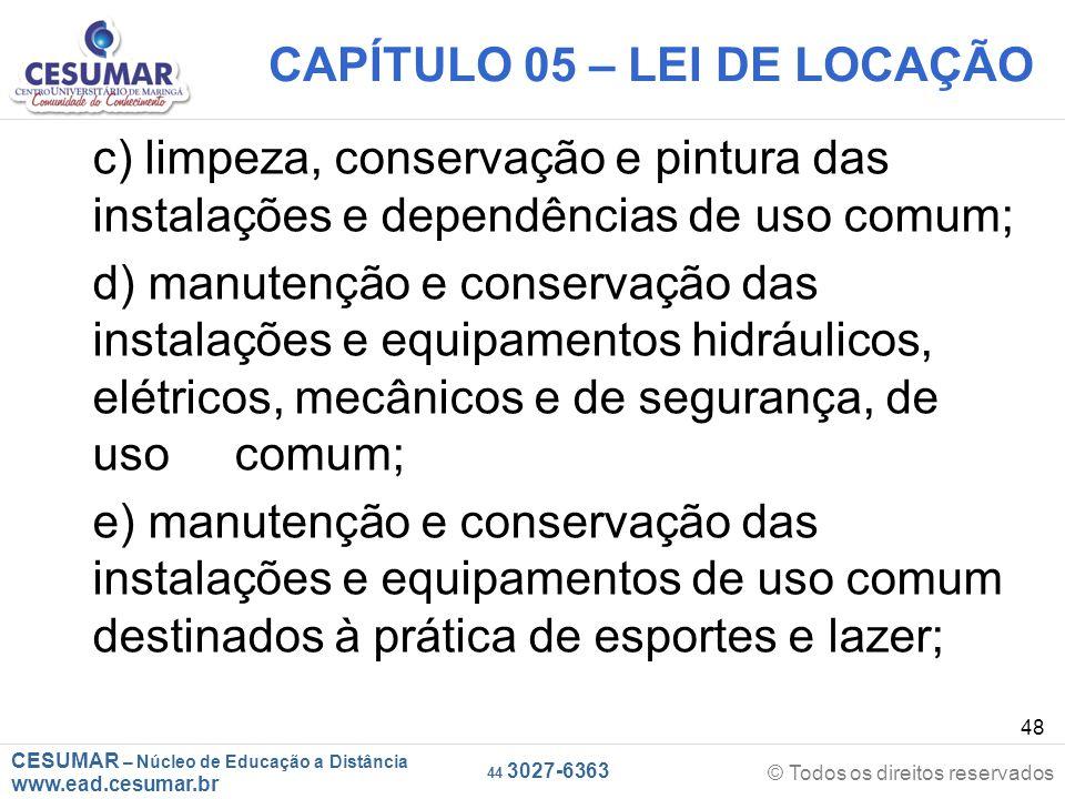 CESUMAR – Núcleo de Educação a Distância www.ead.cesumar.br © Todos os direitos reservados 44 3027-6363 48 CAPÍTULO 05 – LEI DE LOCAÇÃO c) limpeza, co