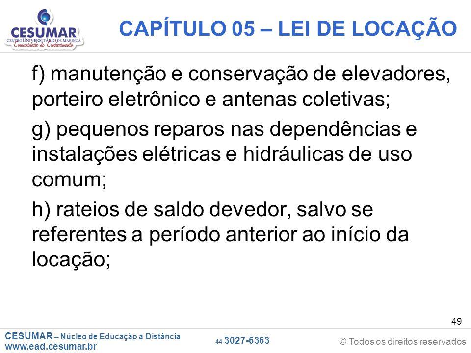 CESUMAR – Núcleo de Educação a Distância www.ead.cesumar.br © Todos os direitos reservados 44 3027-6363 49 CAPÍTULO 05 – LEI DE LOCAÇÃO f) manutenção