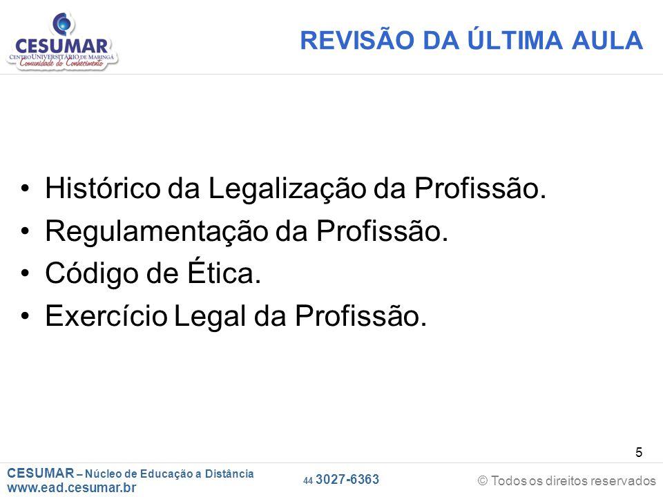 CESUMAR – Núcleo de Educação a Distância www.ead.cesumar.br © Todos os direitos reservados 44 3027-6363 5 REVISÃO DA ÚLTIMA AULA Histórico da Legaliza
