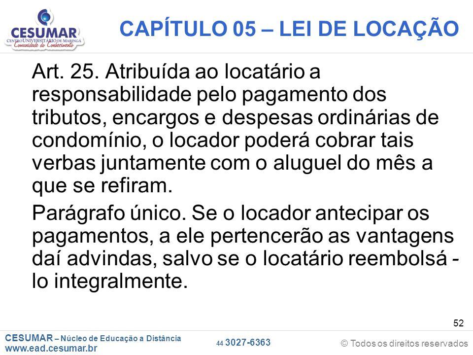 CESUMAR – Núcleo de Educação a Distância www.ead.cesumar.br © Todos os direitos reservados 44 3027-6363 52 CAPÍTULO 05 – LEI DE LOCAÇÃO Art. 25. Atrib