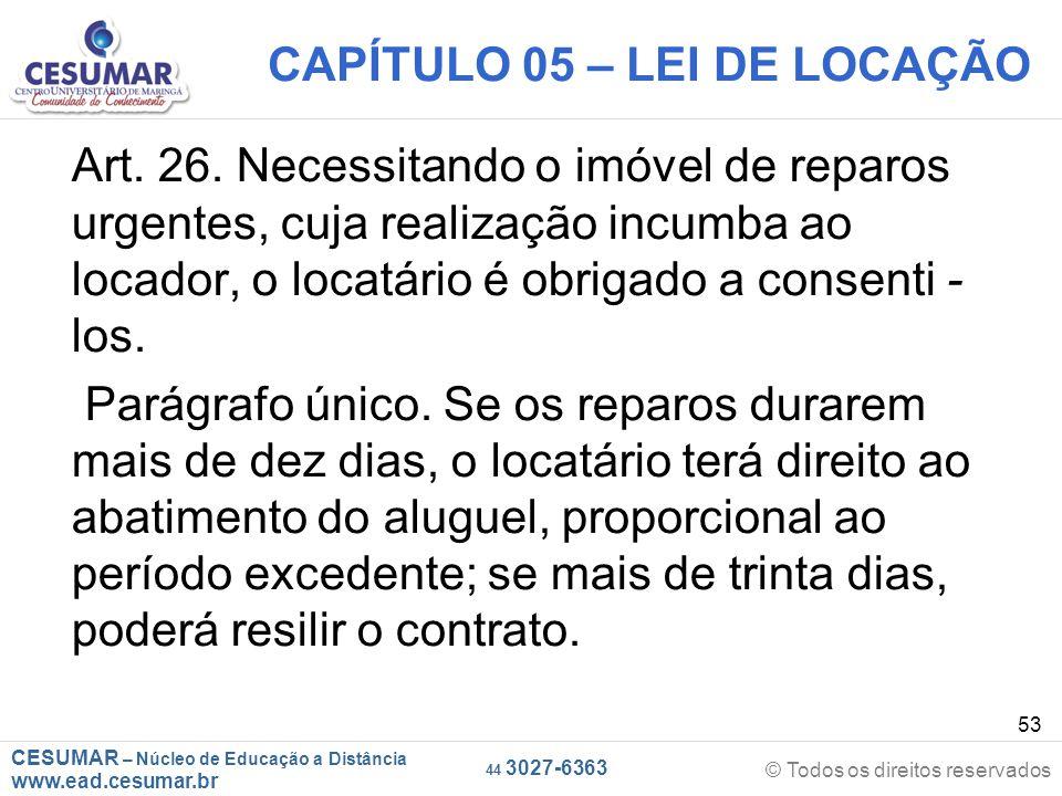 CESUMAR – Núcleo de Educação a Distância www.ead.cesumar.br © Todos os direitos reservados 44 3027-6363 53 CAPÍTULO 05 – LEI DE LOCAÇÃO Art. 26. Neces