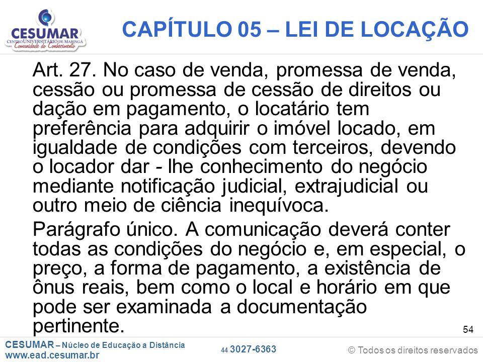 CESUMAR – Núcleo de Educação a Distância www.ead.cesumar.br © Todos os direitos reservados 44 3027-6363 54 CAPÍTULO 05 – LEI DE LOCAÇÃO Art. 27. No ca