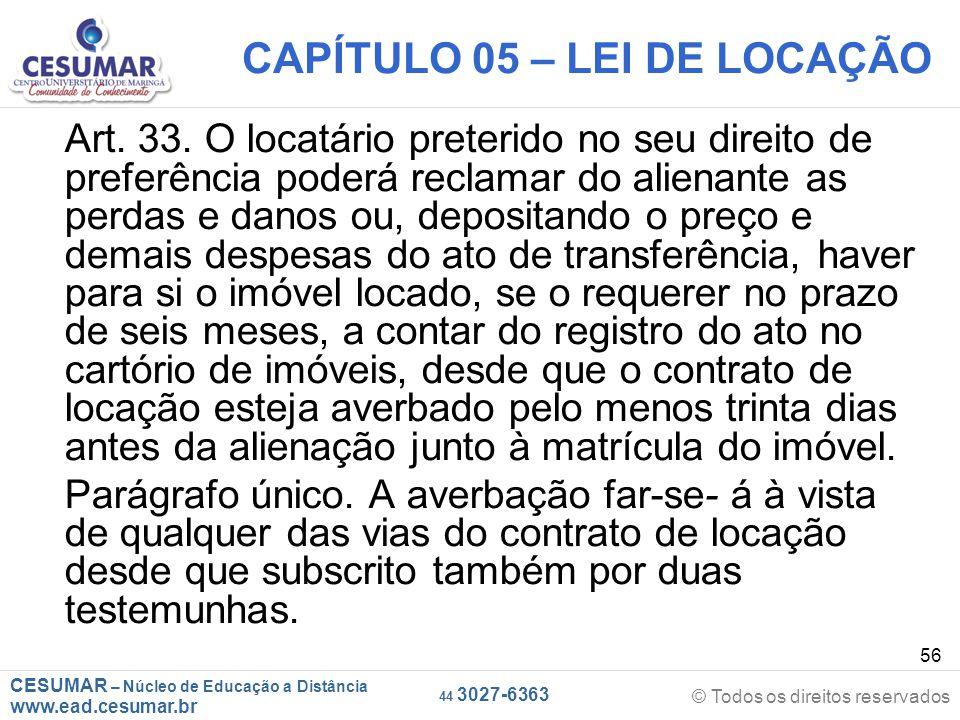 CESUMAR – Núcleo de Educação a Distância www.ead.cesumar.br © Todos os direitos reservados 44 3027-6363 56 CAPÍTULO 05 – LEI DE LOCAÇÃO Art. 33. O loc