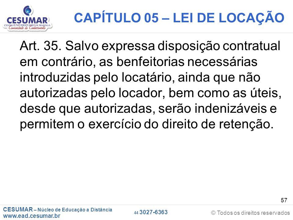 CESUMAR – Núcleo de Educação a Distância www.ead.cesumar.br © Todos os direitos reservados 44 3027-6363 57 CAPÍTULO 05 – LEI DE LOCAÇÃO Art. 35. Salvo