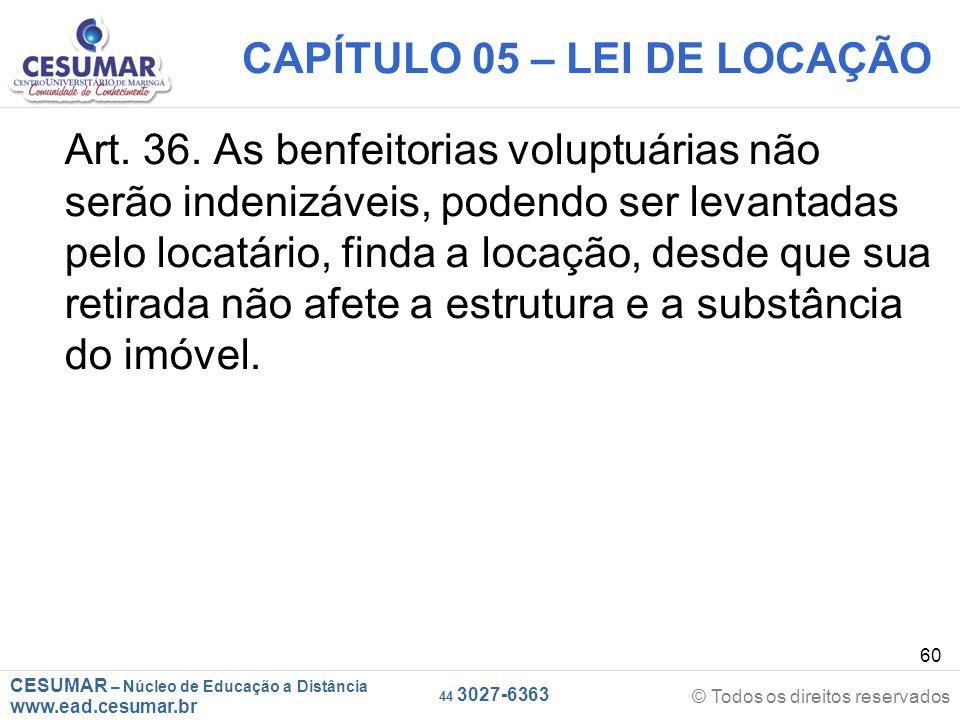 CESUMAR – Núcleo de Educação a Distância www.ead.cesumar.br © Todos os direitos reservados 44 3027-6363 60 CAPÍTULO 05 – LEI DE LOCAÇÃO Art. 36. As be