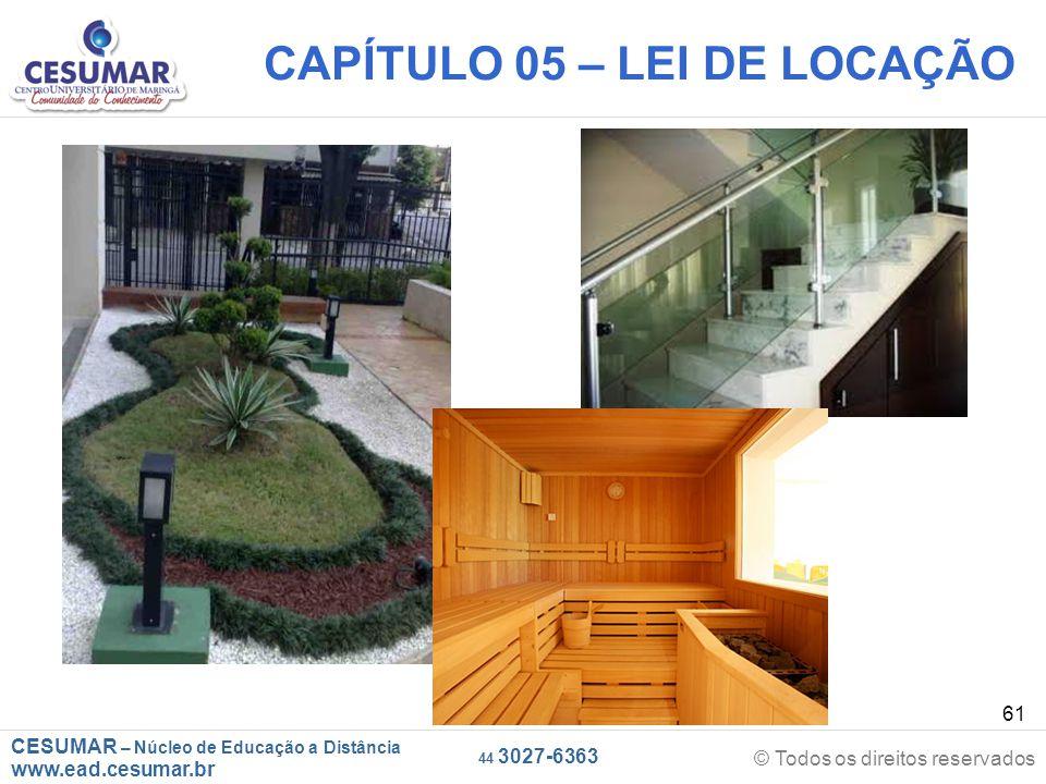 CESUMAR – Núcleo de Educação a Distância www.ead.cesumar.br © Todos os direitos reservados 44 3027-6363 61 CAPÍTULO 05 – LEI DE LOCAÇÃO
