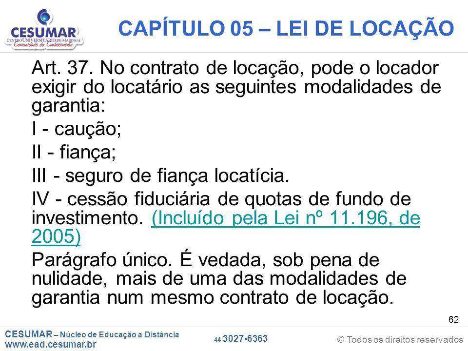 CESUMAR – Núcleo de Educação a Distância www.ead.cesumar.br © Todos os direitos reservados 44 3027-6363 62 CAPÍTULO 05 – LEI DE LOCAÇÃO Art. 37. No co