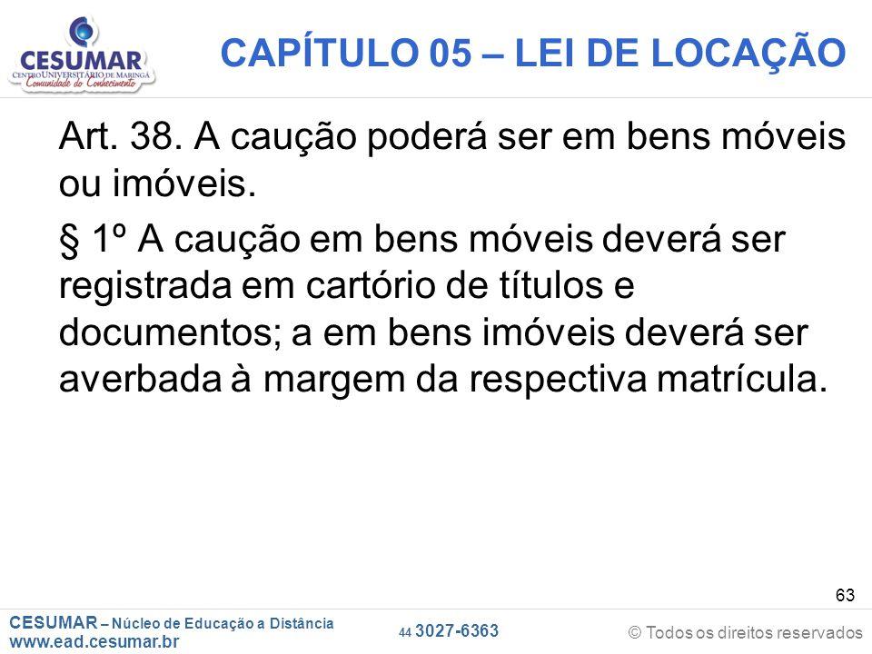 CESUMAR – Núcleo de Educação a Distância www.ead.cesumar.br © Todos os direitos reservados 44 3027-6363 63 CAPÍTULO 05 – LEI DE LOCAÇÃO Art. 38. A cau