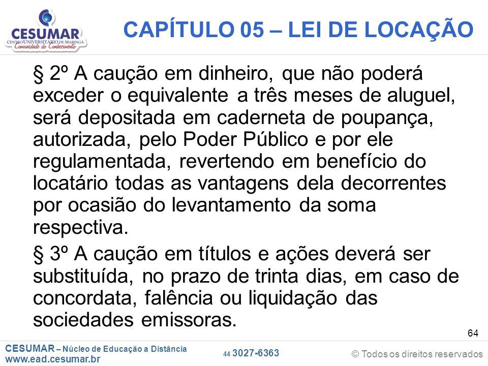 CESUMAR – Núcleo de Educação a Distância www.ead.cesumar.br © Todos os direitos reservados 44 3027-6363 64 CAPÍTULO 05 – LEI DE LOCAÇÃO § 2º A caução