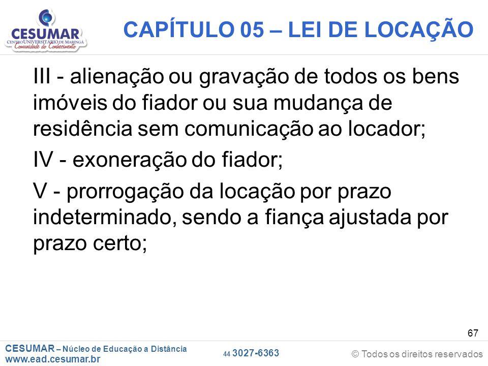CESUMAR – Núcleo de Educação a Distância www.ead.cesumar.br © Todos os direitos reservados 44 3027-6363 67 CAPÍTULO 05 – LEI DE LOCAÇÃO III - alienaçã