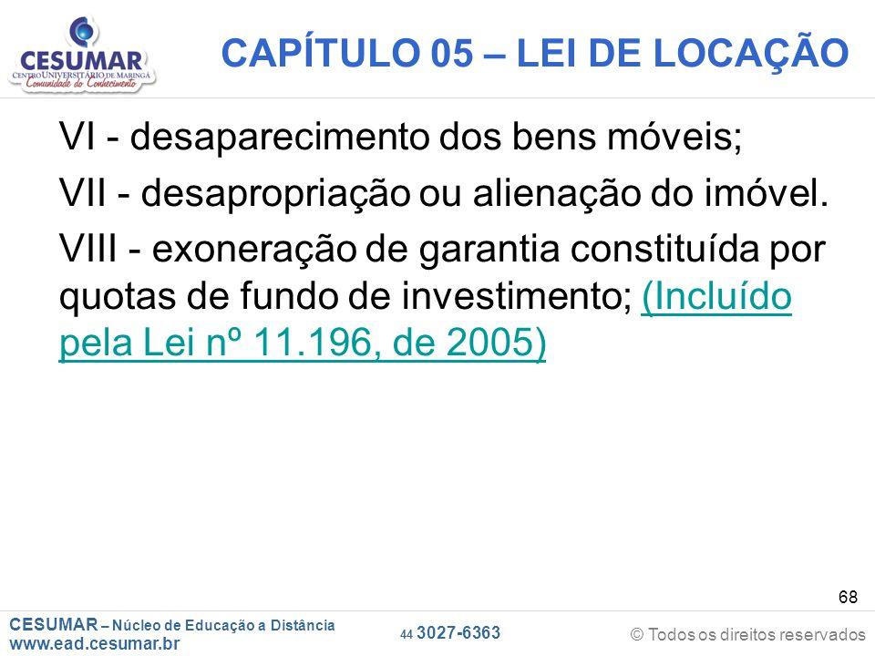CESUMAR – Núcleo de Educação a Distância www.ead.cesumar.br © Todos os direitos reservados 44 3027-6363 68 CAPÍTULO 05 – LEI DE LOCAÇÃO VI - desaparec