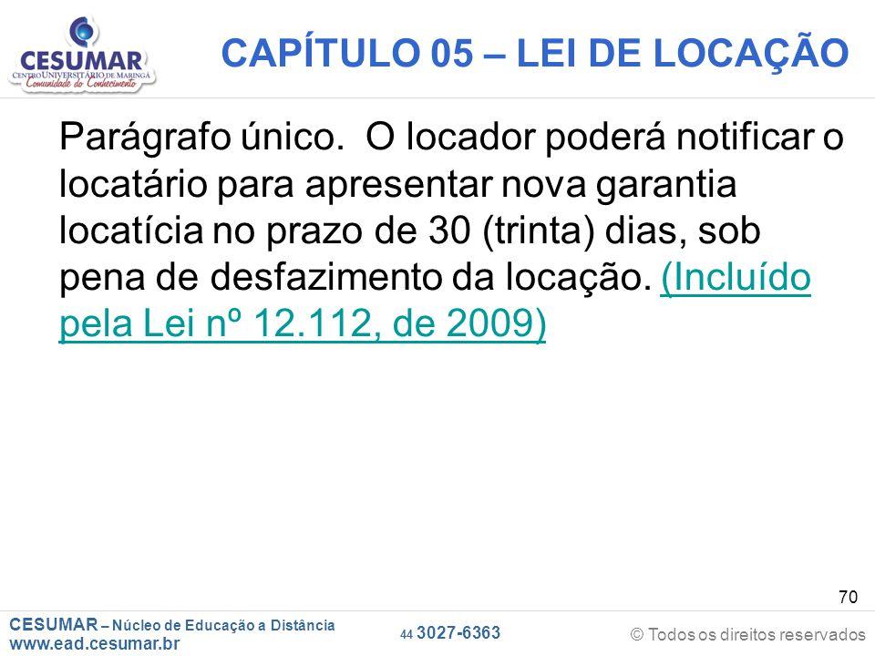 CESUMAR – Núcleo de Educação a Distância www.ead.cesumar.br © Todos os direitos reservados 44 3027-6363 70 CAPÍTULO 05 – LEI DE LOCAÇÃO Parágrafo únic