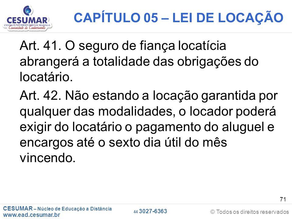 CESUMAR – Núcleo de Educação a Distância www.ead.cesumar.br © Todos os direitos reservados 44 3027-6363 71 CAPÍTULO 05 – LEI DE LOCAÇÃO Art. 41. O seg