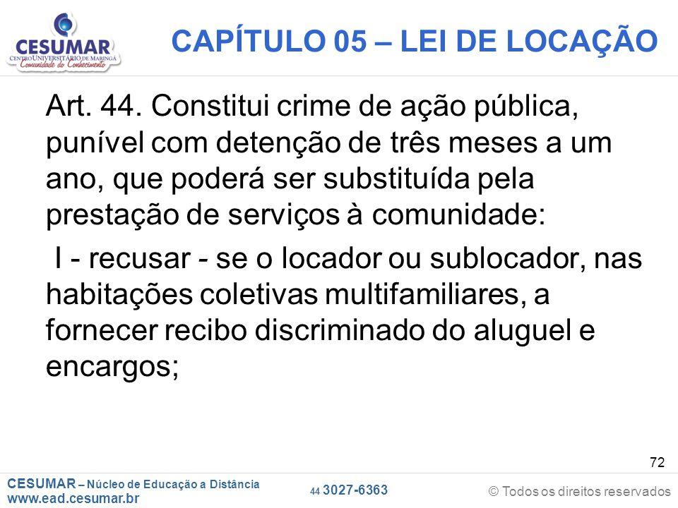 CESUMAR – Núcleo de Educação a Distância www.ead.cesumar.br © Todos os direitos reservados 44 3027-6363 72 CAPÍTULO 05 – LEI DE LOCAÇÃO Art. 44. Const