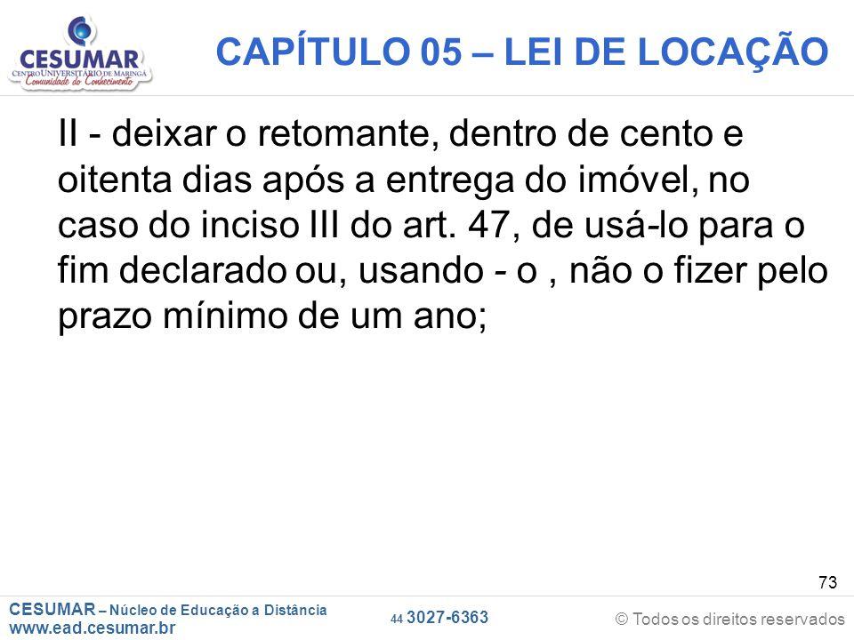 CESUMAR – Núcleo de Educação a Distância www.ead.cesumar.br © Todos os direitos reservados 44 3027-6363 73 CAPÍTULO 05 – LEI DE LOCAÇÃO II - deixar o