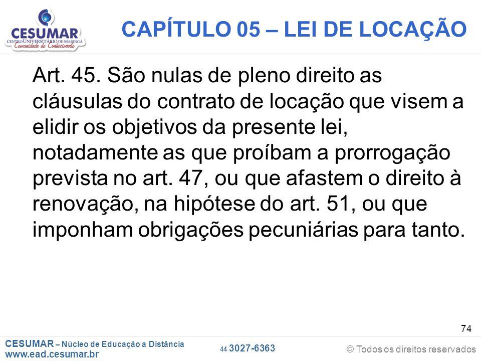 CESUMAR – Núcleo de Educação a Distância www.ead.cesumar.br © Todos os direitos reservados 44 3027-6363 74 CAPÍTULO 05 – LEI DE LOCAÇÃO Art. 45. São n
