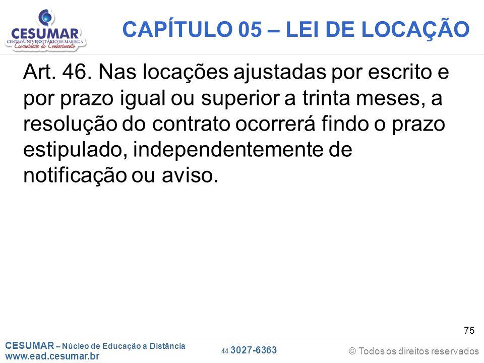 CESUMAR – Núcleo de Educação a Distância www.ead.cesumar.br © Todos os direitos reservados 44 3027-6363 75 CAPÍTULO 05 – LEI DE LOCAÇÃO Art. 46. Nas l